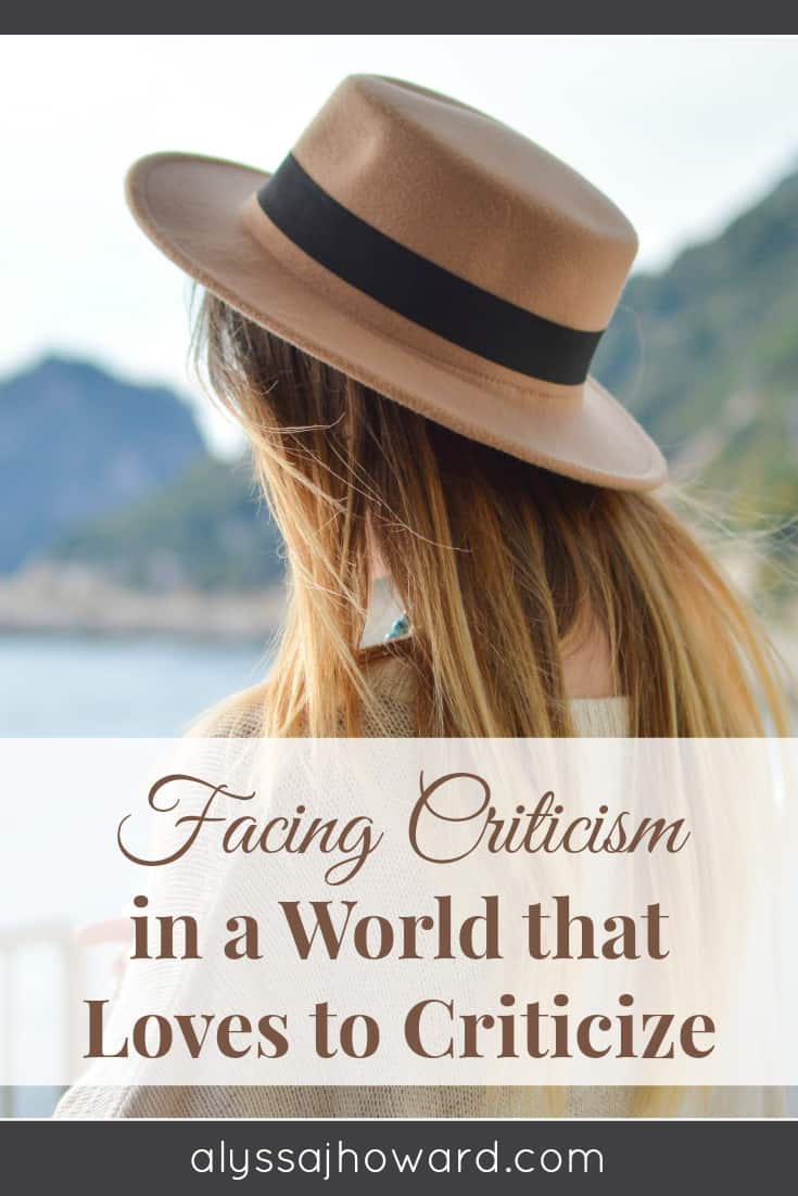 Facing Criticism in a World that Loves to Criticize | alyssajhoward.com