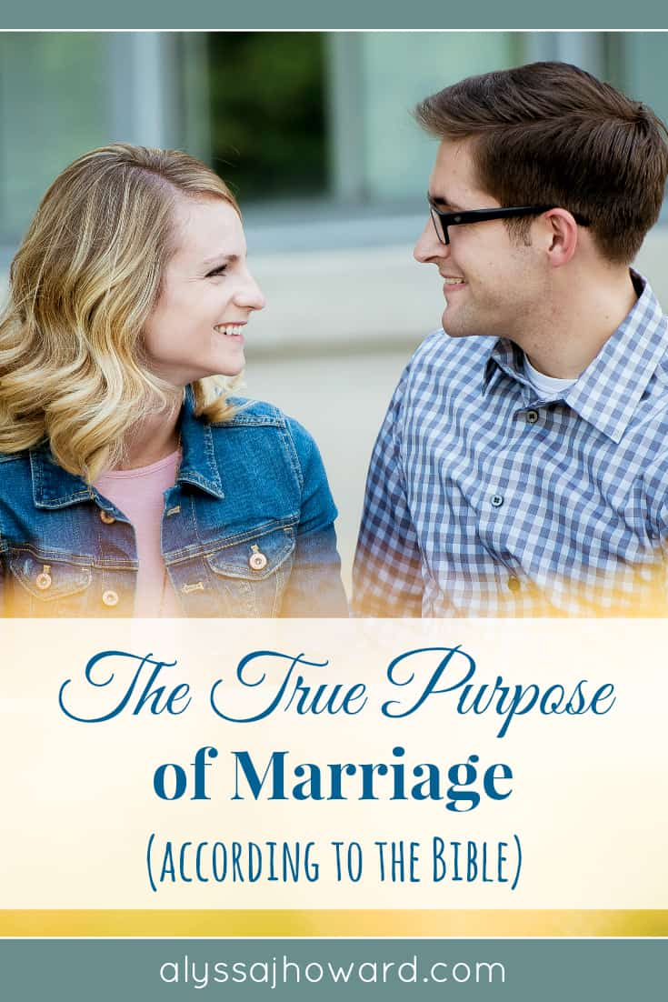 The True Purpose of Marriage (according to the Bible) | alyssajhoward.com