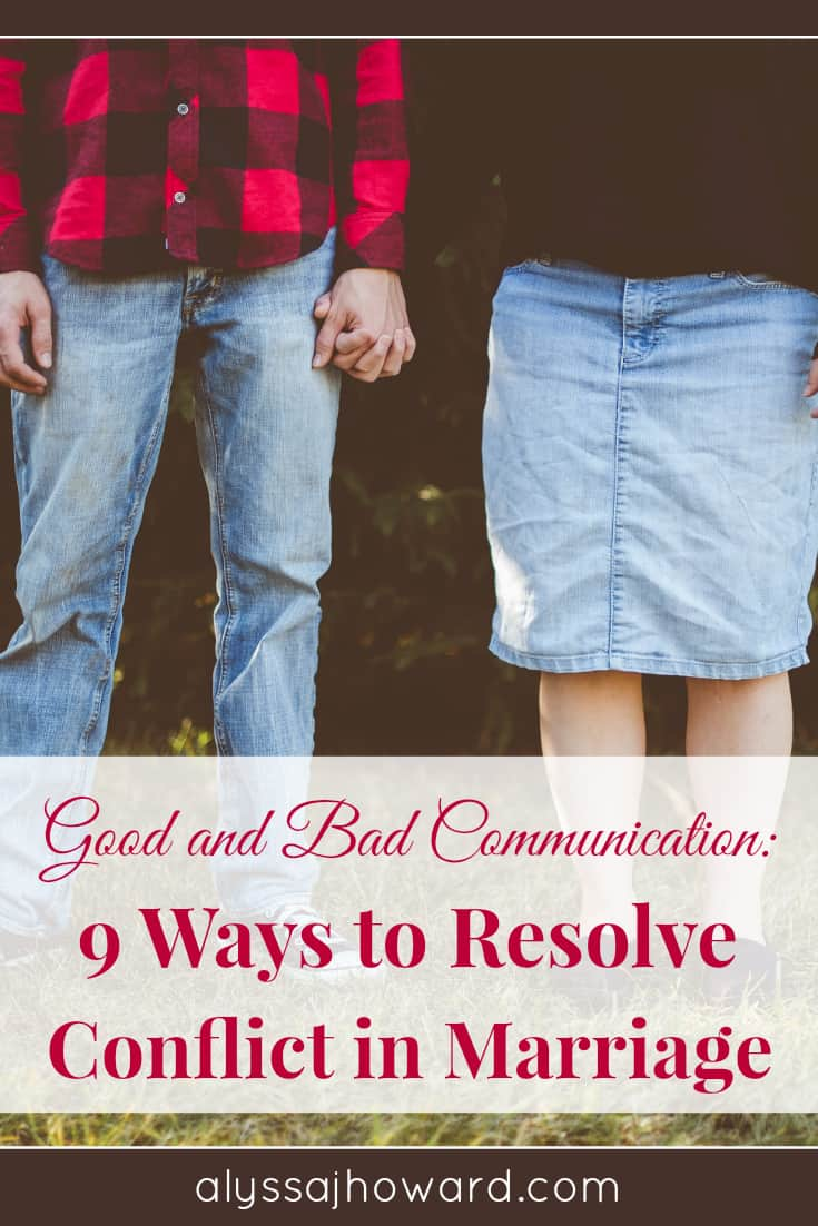 Good and Bad Communication: 9 Ways to Resolve Conflict in Marriage | alyssajhoward.com