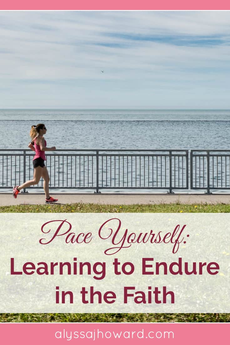 Pace Yourself: Learning to Endure in the Faith | alyssajhoward.com