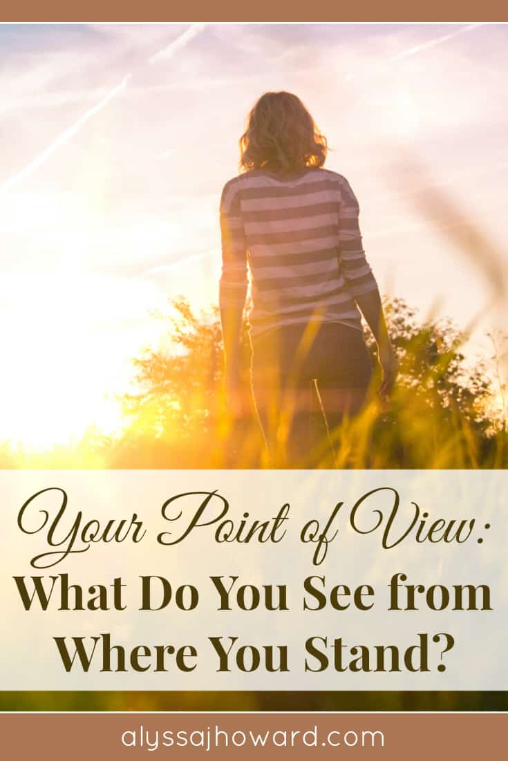 Your Point of View: What Do You See from Where You Stand? | alyssajhoward.com