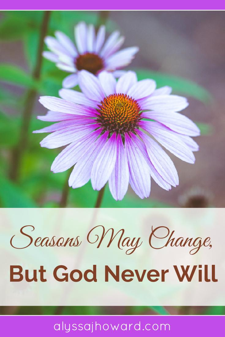 Seasons May Change, But God Never Will | alyssajhoward.com