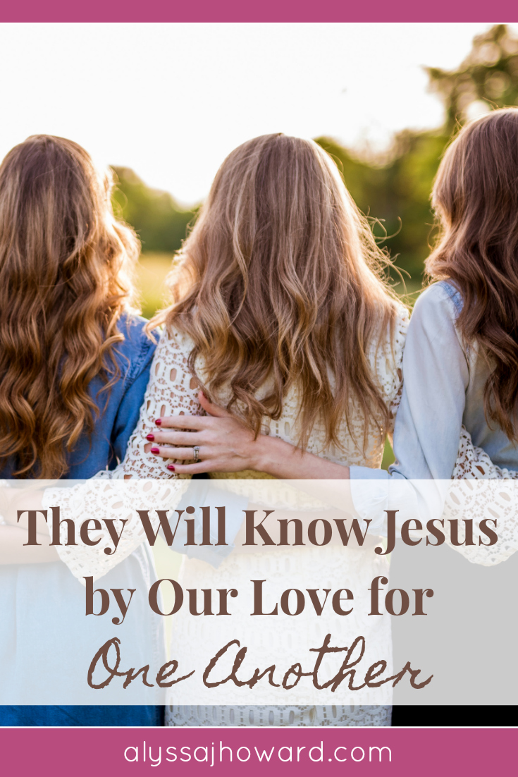 They Will Know Jesus by Our Love for One Another | alyssajhoward.com