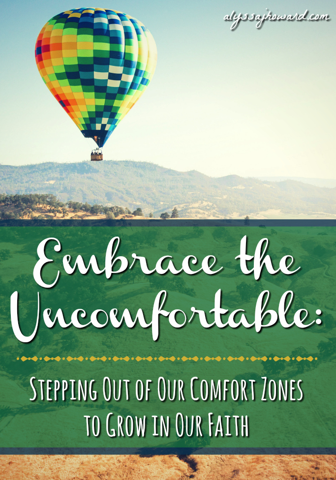 Embrace the Uncomfortable: Stepping Out of Our Comfort Zones to Grow in Our Faith | alyssajhoward.com