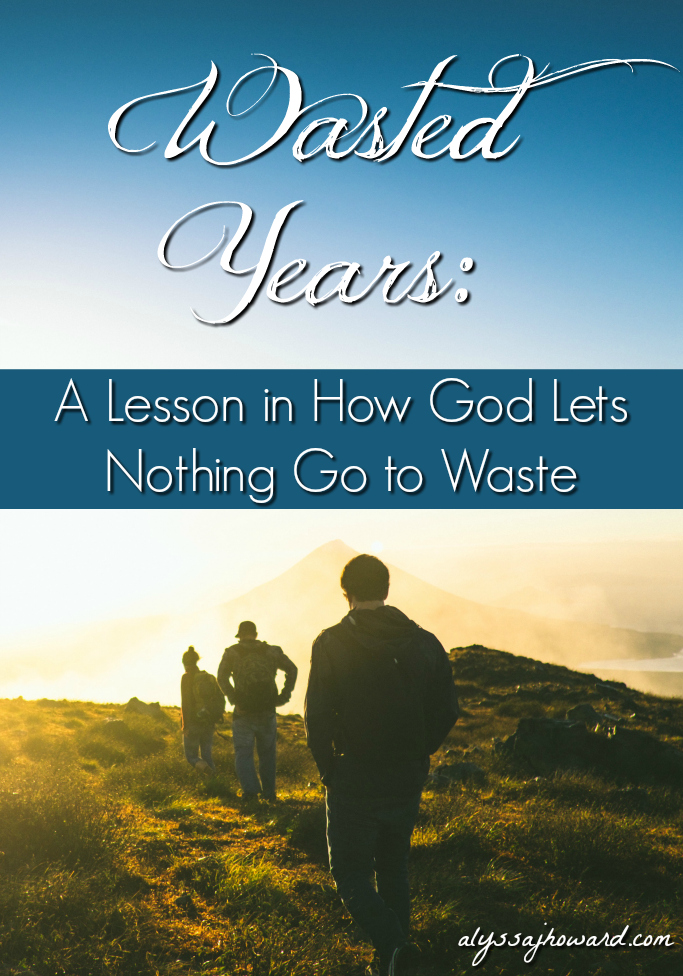 Wasted Years: A Lesson in How God Lets Nothing Go to Waste | alyssajhoward.com