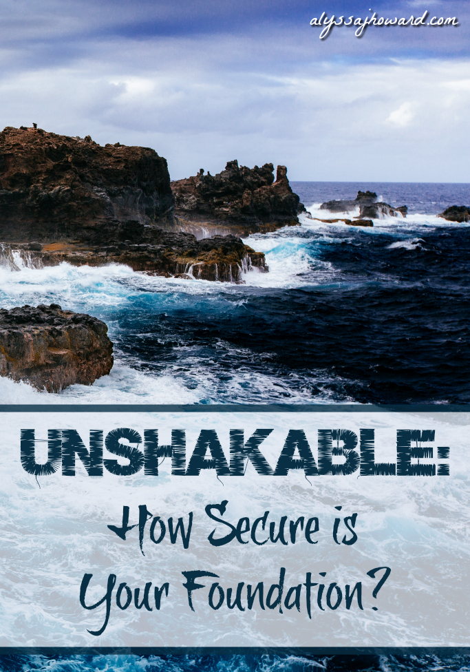 Unshakable: How Secure is Your Foundation? | alyssajhoward.com
