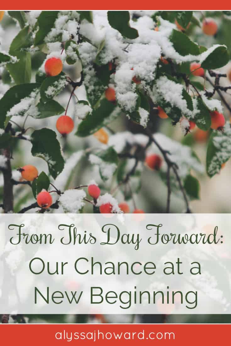 From This Day Forward: Our Chance at a New Beginning | alyssajhoward.com