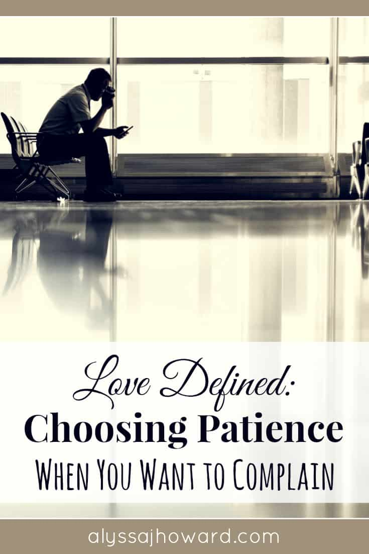 Love Defined: Choosing Patience When You Want to Complain | alyssajhoward.com