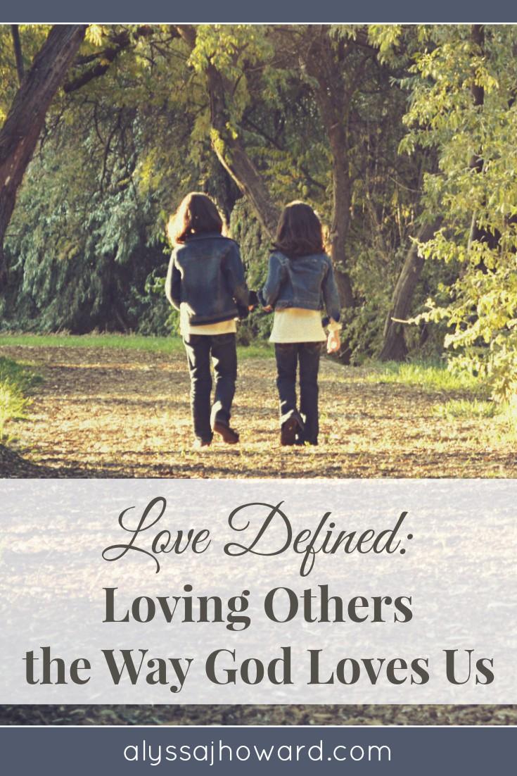 Love Defined: Loving Others the Way God Loves Us | alyssajhoward.com