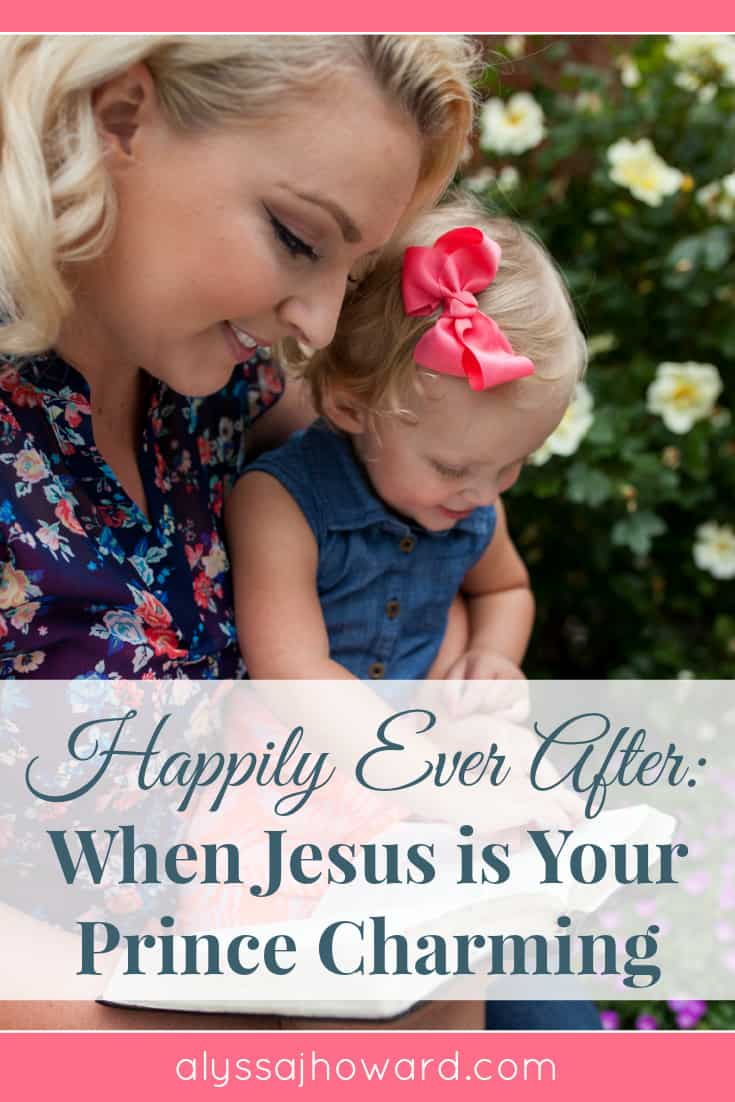 Happily Ever After: When Jesus is Your Prince Charming | alyssajhoward.com