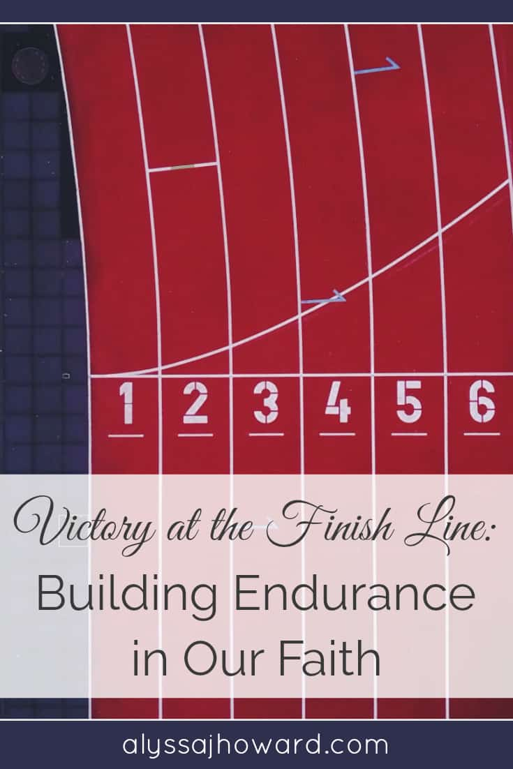 Victory at the Finish Line: Building Endurance in Our Faith   alyssajhoward.com
