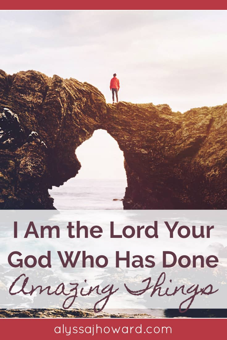 I Am the Lord Your God Who Has Done Amazing Things | alyssajhoward.com