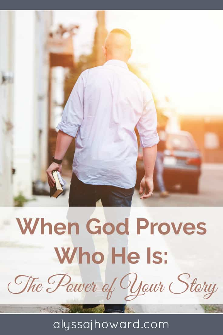 When God Proves Who He Is: The Power of Your Story   alyssajhoward.com