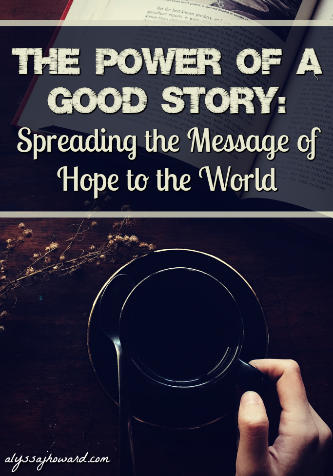 The Power of a Good Story: Spreading the Message of Hope to the World   alyssajhoward.com