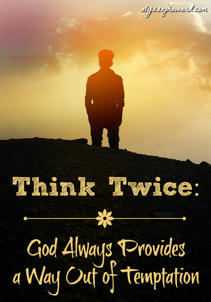 Think Twice: God Always Provides a Way Out of Temptation | alyssajhoward.com