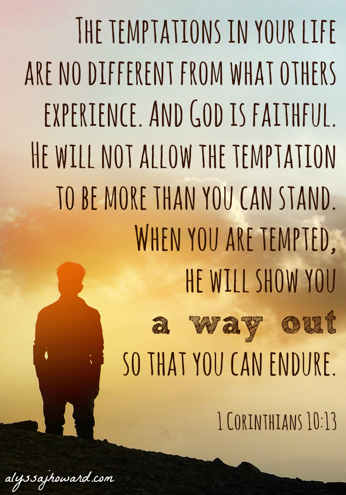 Think Twice: God Always Provides a Way Out of Temptation   alyssajhoward.com