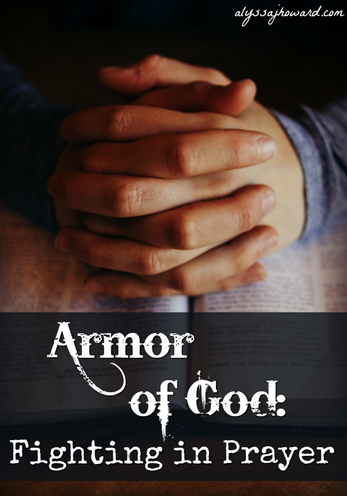 Armor of God: Fighting in Prayer | alyssajhoward.com