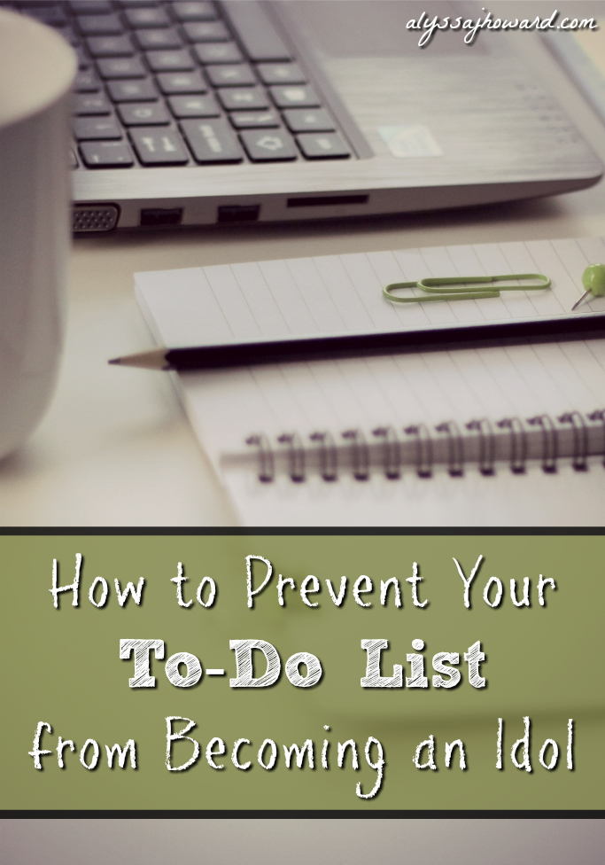 How to Prevent Your To-Do List from Becoming an Idol | alyssajhoward.com