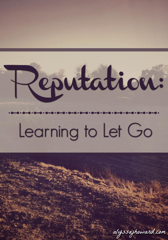 Reputation: Learning to Let Go | alyssajhoward.com