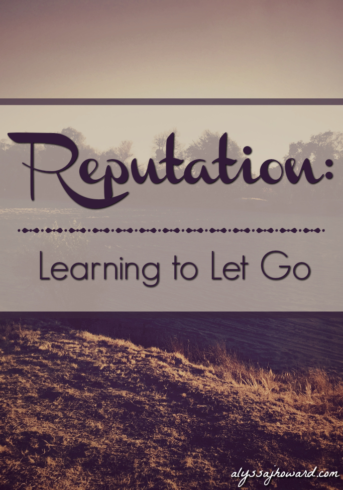 Reputation: Learning to Let Go   alyssajhoward.com
