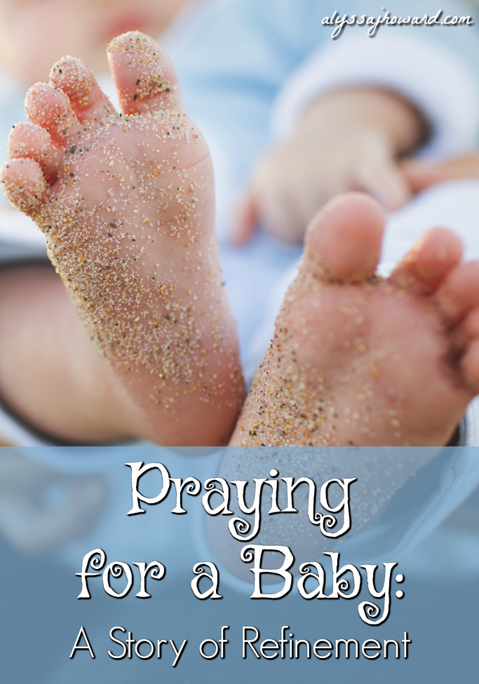 Praying for a Baby: A Story of Refinement | alyssajhoward.com