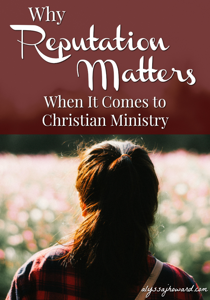 Why Reputation Matters When It Comes to Christian Ministry | alyssajhoward.com