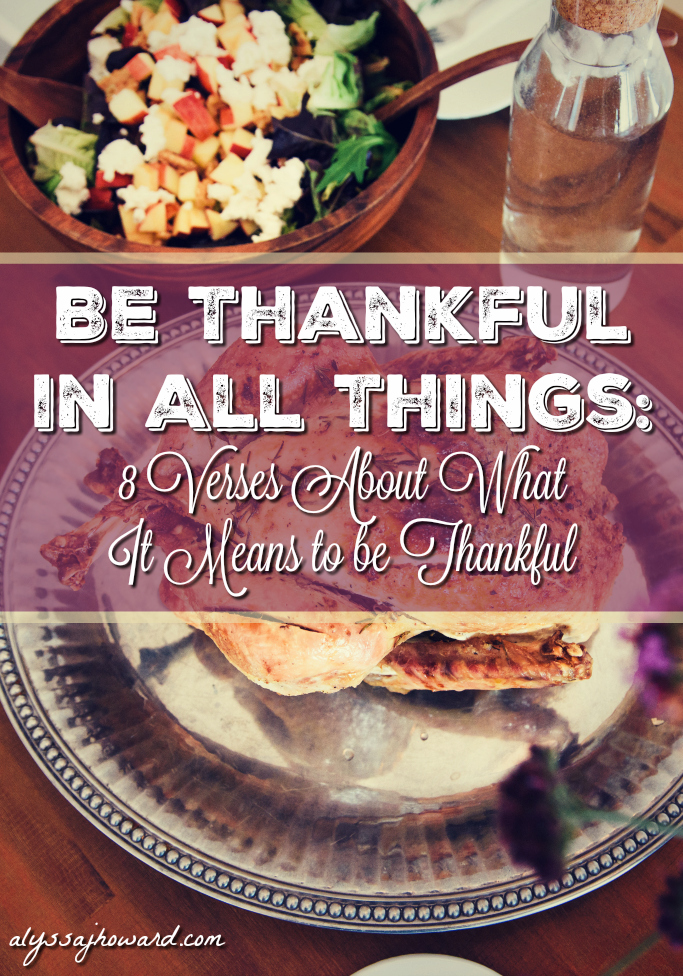 Be Thankful in All Things: 8 Verses About What It Means to be Thankful | alyssajhoward.com