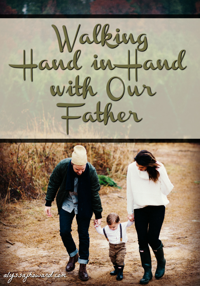 Walking Hand in Hand with Our Father We Find Everything We Need   alyssajhoward.com