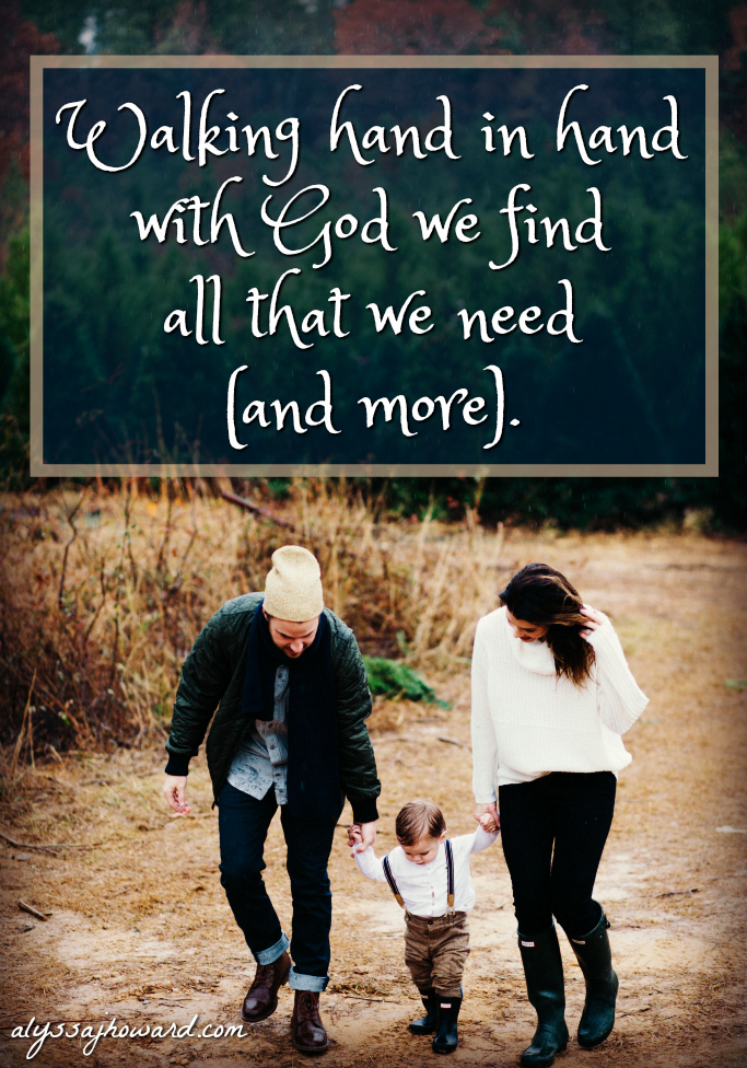 Walking Hand in Hand with Our Father We Find Everything We Need | alyssajhoward.com