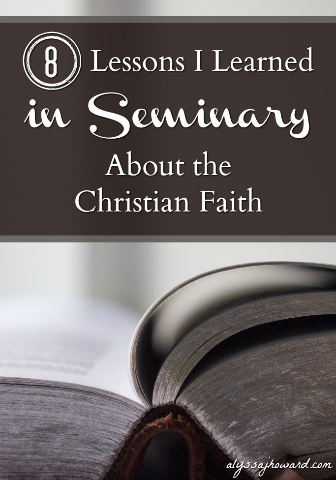 8 Lessons I Learned in Seminary About the Christian Faith   alyssajhoward.com