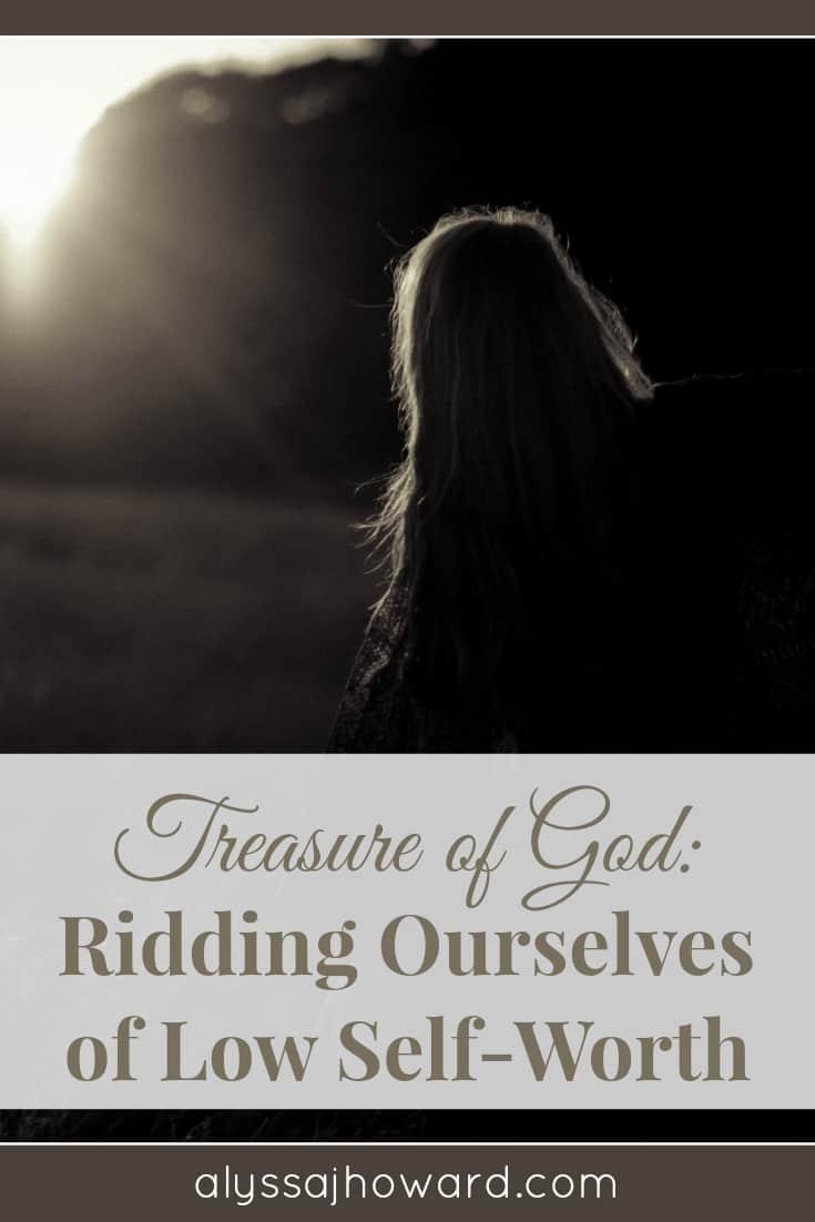 Treasure of God: Ridding Ourselves of Low Self-Worth   alyssajhoward.com