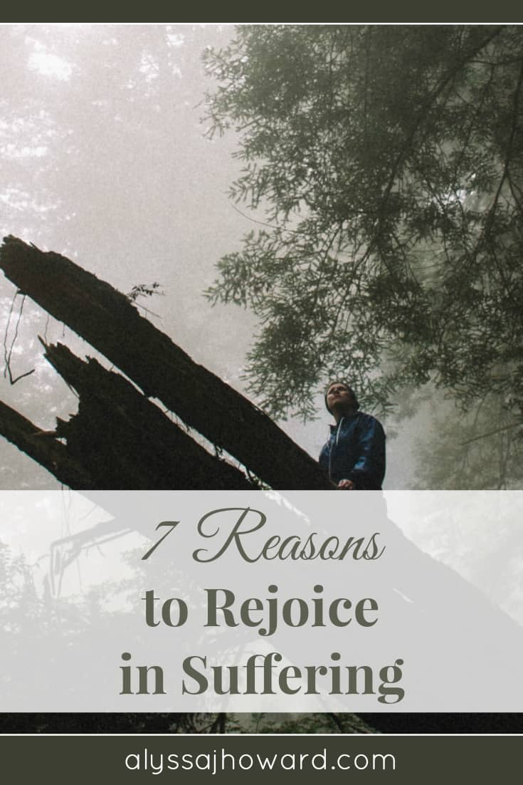 7 Reasons to Rejoice in Suffering | alyssajhoward.com