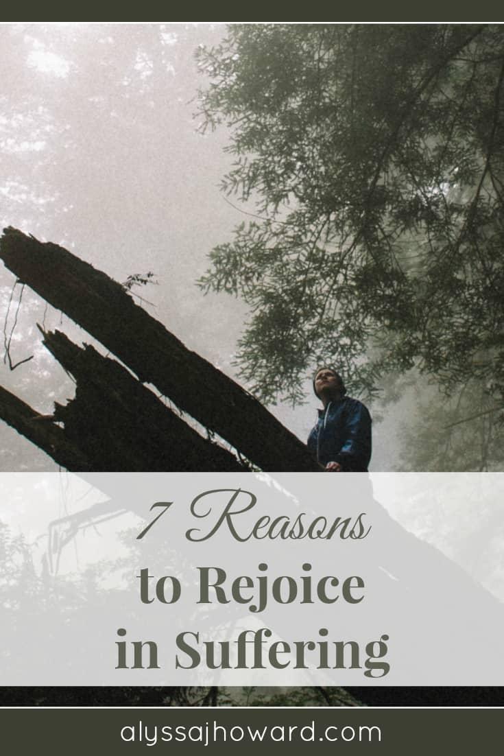7 Reasons to Rejoice in Suffering | alyssajhoward.com
