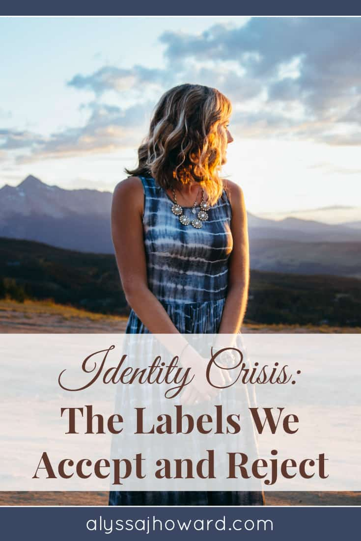Identity Crisis: The Labels We Accept and Reject | alyssajhoward.com