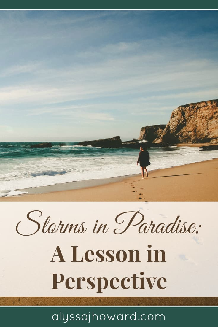 Storms in Paradise: A Lesson in Perspective | alyssajhoward.com