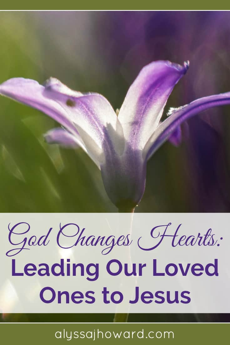 God Changes Hearts: Leading Our Loved Ones to Jesus | alyssajhoward.com