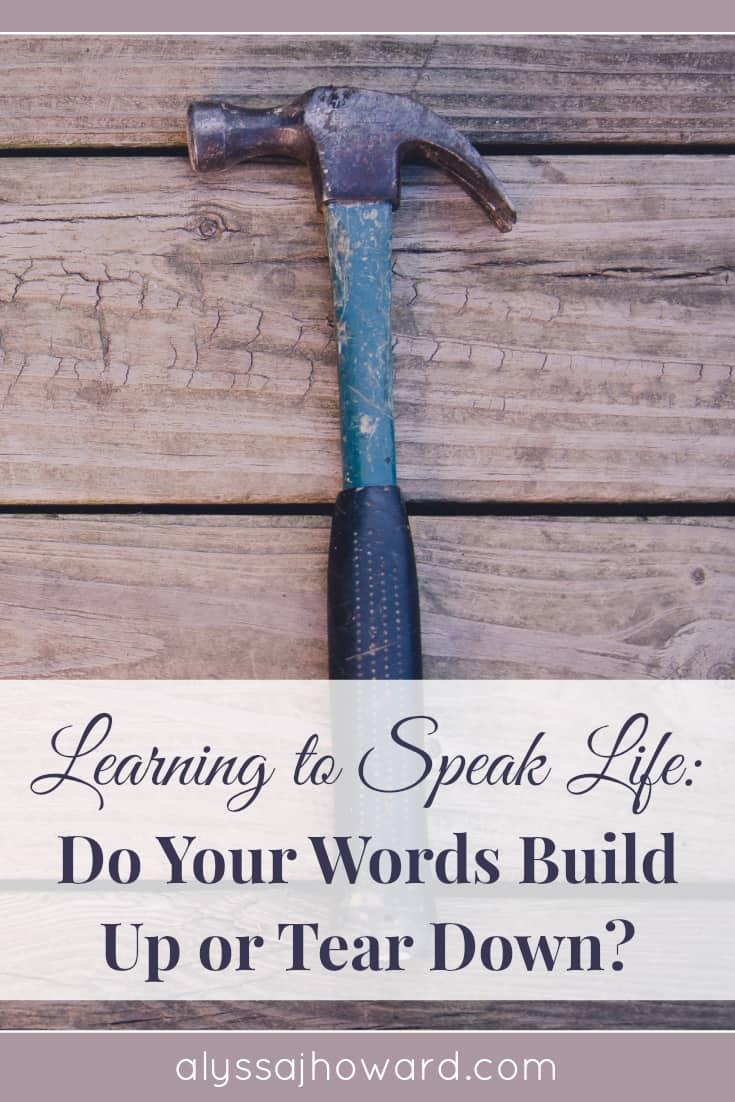 Learning to Speak Life: Do Your Words Build or Destroy?   alyssajhoward.com
