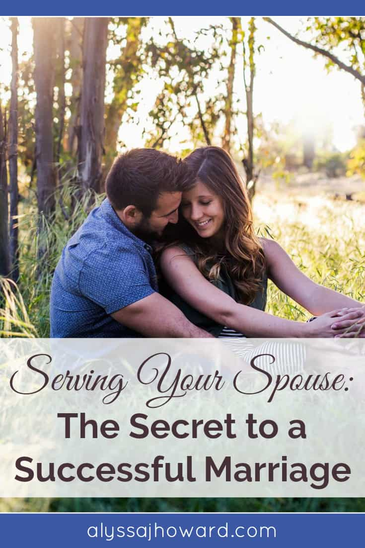 Serving Your Spouse: The Secret to a Successful Marriage | alyssajhoward.com