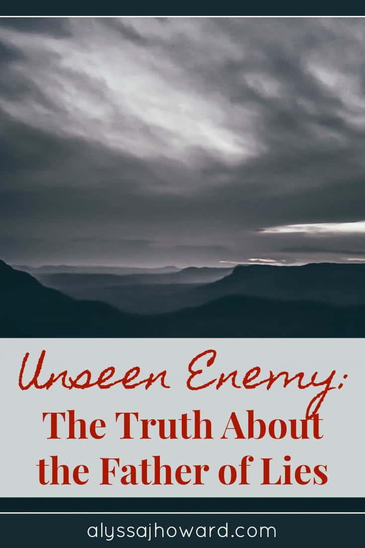 Unseen Enemy: The Truth About the Father of Lies | alyssajhoward.com