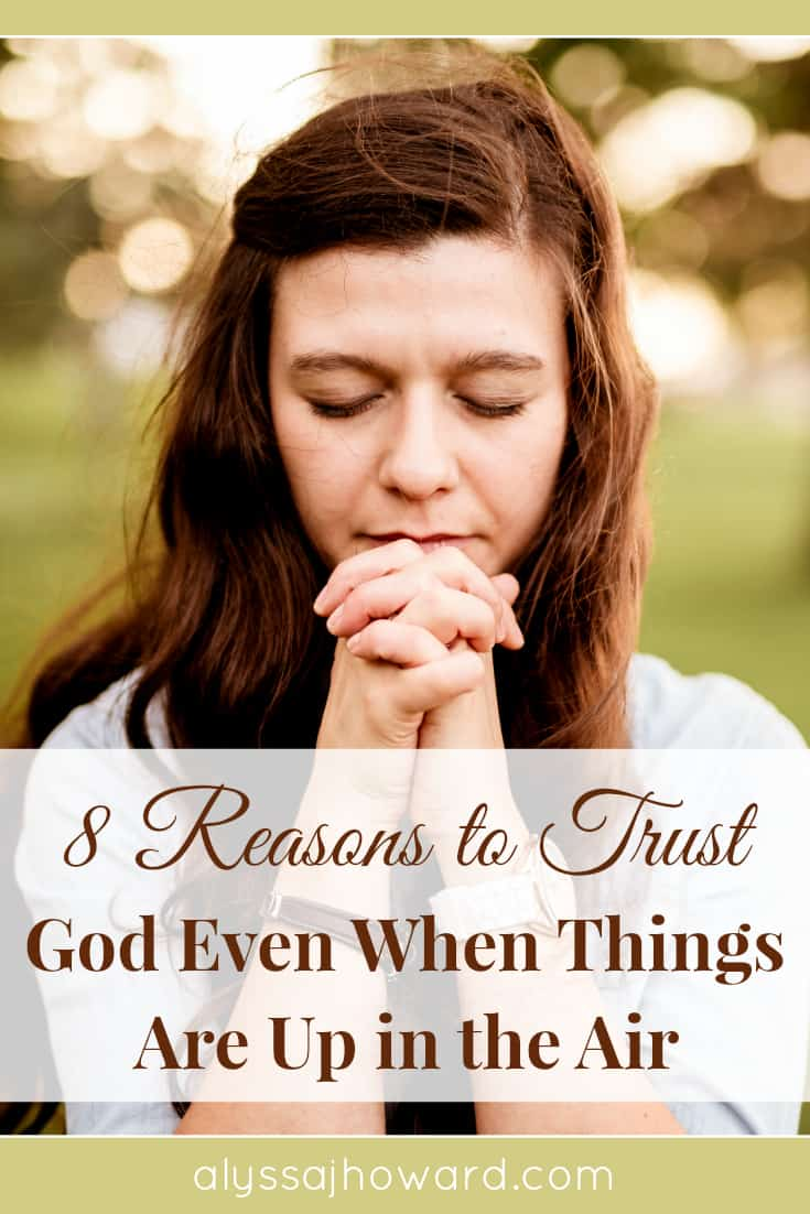 8 Reasons to Trust God Even When Things Are Up in the Air | alyssajhoward.com