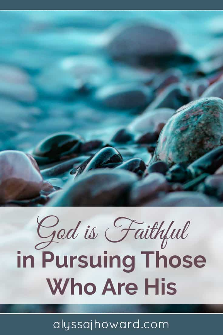 God is Faithful in Pursuing Those Who Are His   alyssajhoward.com
