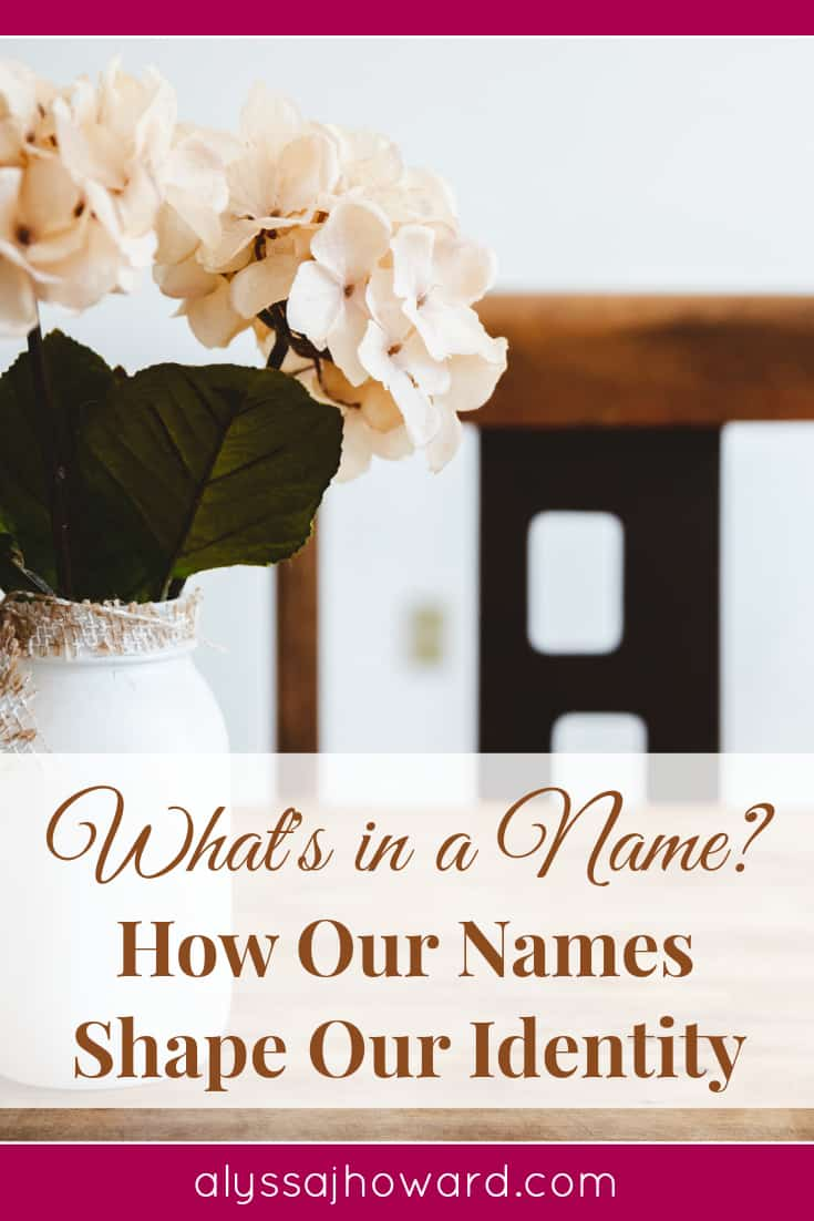 What's in a Name {How Our Names Shape Our Identity} | alyssajhoward.com