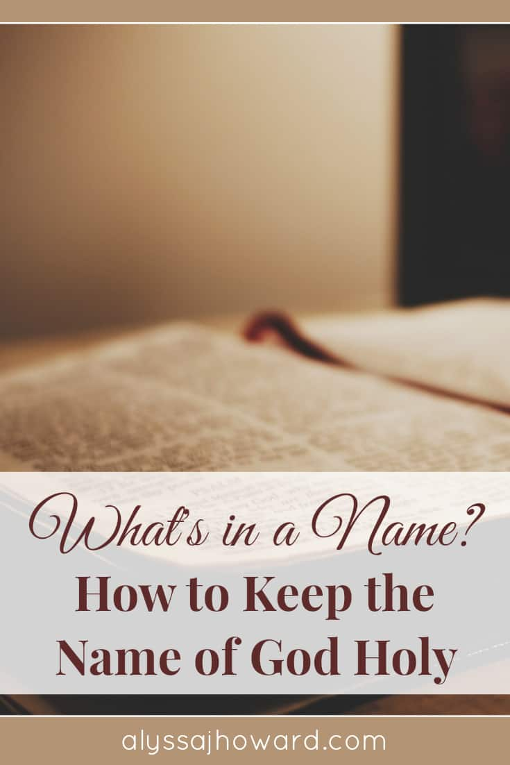 What's in a Name? {How to Keep the Name of God Holy} | alyssajhoward.com