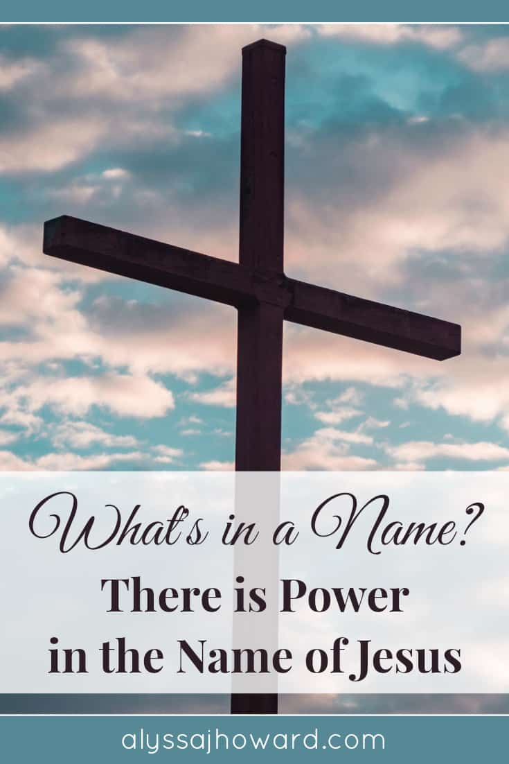 What's in a Name {There is Power in the Name of Jesus} | alyssajhoward.com