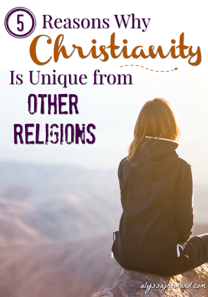 5 Reasons Why Christianity Is Unique from Other Religions | alyssajhoward.com