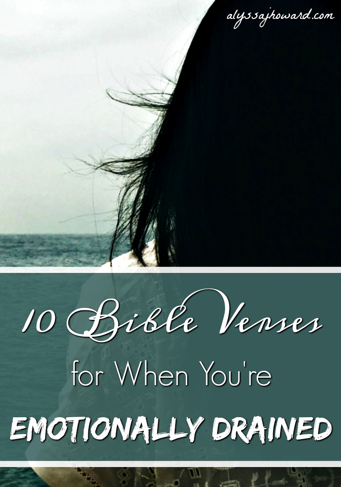 10 Bible Verses for When You're Emotionally Drained   alyssajhoward.com
