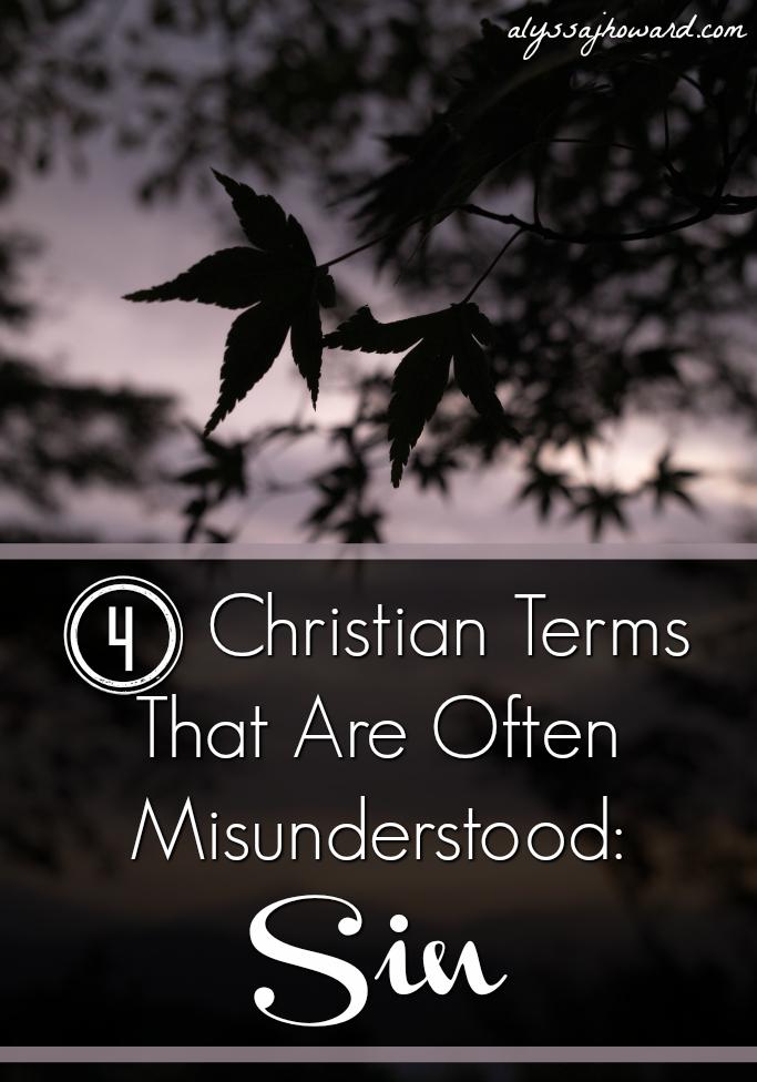 4 Christian Terms That Are Often Misunderstood: Sin | alyssajhoward.com
