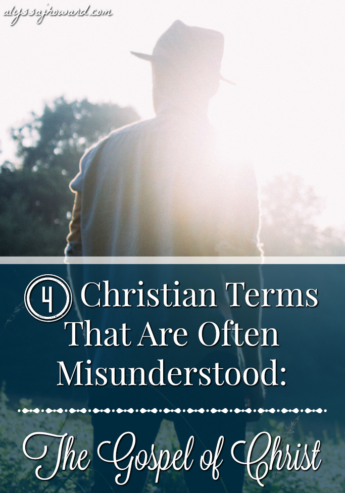 4 Christian Terms That Are Often Misunderstood: The Gospel of Christ | alyssajhoward.com