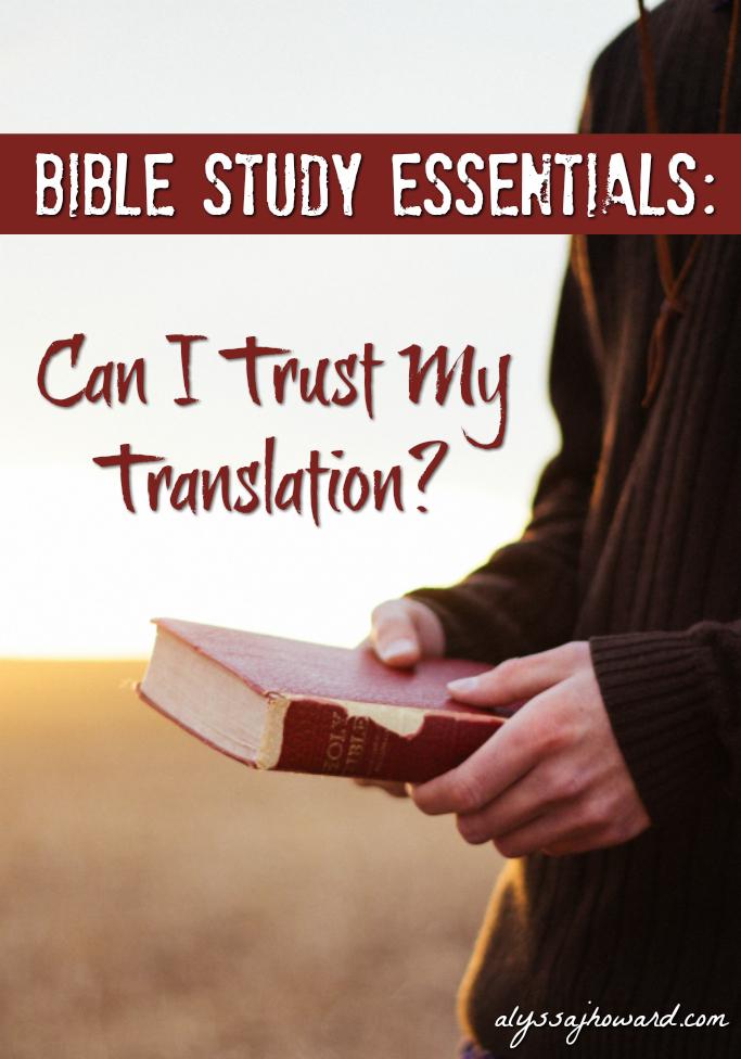 Bible Study Essentials: Can I Trust My Translation?   alyssajhoward.com