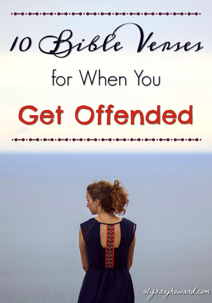 10 Bible Verses for When You Get Offended | alyssajhoward.com
